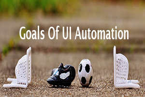 goals of ui automation
